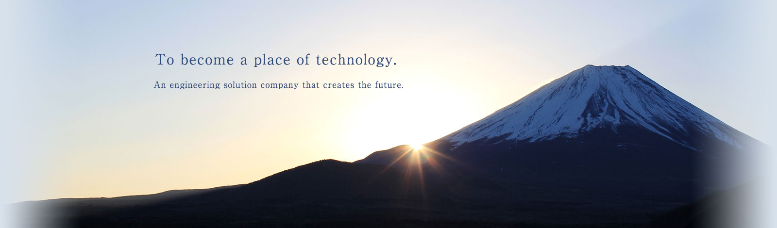 To become a place of technology.An engineering solution company that creates the future.
